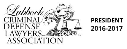 Lubbock County Criminal Lawyers Association - President 2016-2017